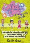 Gifted Girls: Activities Guide for 365 Days of the Year: Fun Things to Do for Kids and Grown-Ups That'll Develop Creativity, Social Skills and