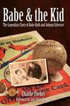 The History Press Babe & The Kid: The Legendary Story of Babe Ruth and Johnny Sylvester