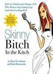 Skinny Bitch In The Kitch - Kick-ass Solutions For Hungry Girls Who Want To Stop Cooking Crap (and Start Looking Hot ) (paperback)