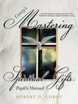 Corey's Mastering Spiritual Gifts: Pupil's Manual