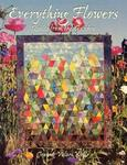 Everything Flowers: Quilts from the Garden