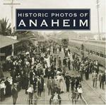 Historic Photos of Anaheim (Historic Photos.) (Historic Photos.)