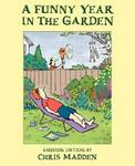 A Funny Year in the Garden: Gardening Cartoons by Chris Madden