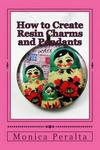 How To Create Resin Charms And Pendants