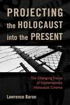 Projecting the Holocaust into the Present: The Changing Focus of Holocaust Feature Films Since 1990