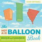 The Hot Air Balloon Book Build And Launch Kongming Lanterns Solar Tetroons And More