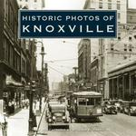 Historic Photos of Knoxville (Historic Photos.)