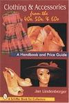 Clothing & Accessories from the '40s, '50s, & '60s: A Handbook and Price Guide