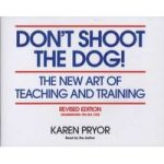 Don't Shoot the Dog! The New Art of Teaching and Training, Revised Edition