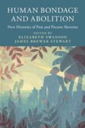 Human Bondage And Abolition - New Histories Of Past And Present Slaveries Hardcover Annotated Edition