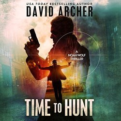 David Archer Time To Hunt: A Noah Wolf Thriller Book 8