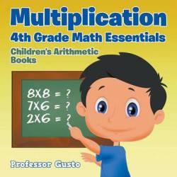 Multiplication 4th Grade Math Essentials - Children's Arithmetic Books