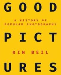 Good Pictures - A History Of Popular Photography Paperback