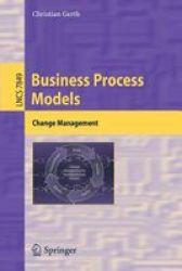 Business Process Models - Change Management Paperback 2013 Ed.