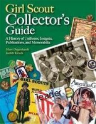 Girl Scout Collectors' Guide: A History of Uniforms, Insignia, Publications, And Memorabilia