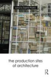 The Production Sites Of Architecture Paperback