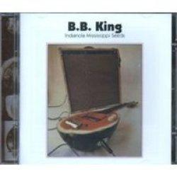 B.b. King - Indianola Mississipi Seeds Cd