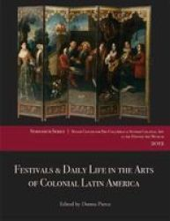 Festivals & Daily Life In The Arts Of Colonial Latin America 1492-1850 - Papers From The 2012 Mayer Center Symposium At The Denver Art Museum Paperback
