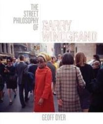 The Street Philosophy Of Garry Winogrand Hardcover