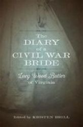 The Diary Of A Civil War Bride: Lucy Wood Butler Of Virginia Library Of Southern Civilization