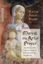Mary And The Art Of Prayer - The Hours Of The Virgin In Medieval Christian Life And Thought Hardcover