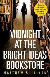 Midnight At The Bright Ideas Bookstore - Matthew Sullivan Paperback
