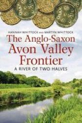 The Anglo-saxon Avon Valley Frontier - A River Of Two Halves Paperback