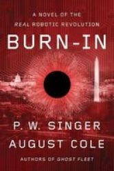 Burn-in: A Novel Of The Real Robotic Revolution Hardcover