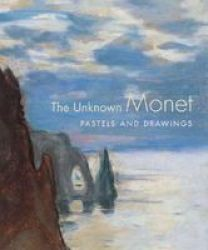 The Unknown Monet - Pastels And Drawings hardcover