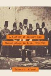 A History Of Slavery And Emancipation In Iran 1800-1929