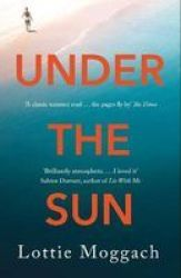 Under The Sun - An Addictive Literary Tthriller That Will Have You Hooked Paperback