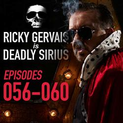 Ricky Gervais Is Deadly Sirius: Episodes 56-60