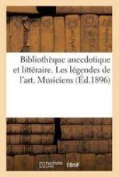 BIBLIOTH1 2QUE Anecdotique Et LITT1 2RAIRE. Les L1 2GENDES De L& 39 Art. Musiciens French Paperback