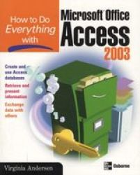 How to Do Everything with Microsoft Office Access 2003 How to Do Everything