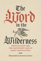 The Word In The Wilderness - Popular Piety And The Manuscript Arts In Early Pennsylvania Hardcover