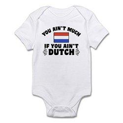 CafePress Ain't Much If You Ain't Dutch Infant Bodysuit - Cute Infant Bodysuit Baby Romper