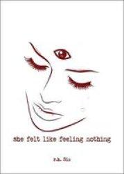 She Felt Like Feeling Nothing Paperback