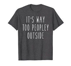 Awesome Pop Tees Mens It's Way Too Peopley Outside Funny Saying Introvert Tee 2XL Dark Heather