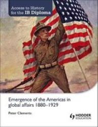 Access To History For The Ib Diploma: Emergence Of The Americas In Global Affairs 1880-1929