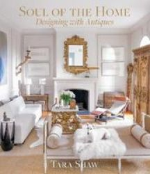 Soul Of The Home: Designing With Antiques - Designing With Antiques Hardcover