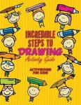 Incredible Steps To Drawing Activity Guide
