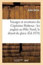 Voyages Et Aventures Du Capitaine Hatteras: Les Anglais Au Pole Nord Le Desert De Glace French Paperback