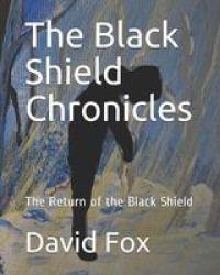 The Black Shield Chronicles - The Return Of The Black Shield Paperback