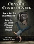 Convict Conditioning: How To Bust Free Of All Weakness - Using The Lost Secrets Of Supreme Survival Strength