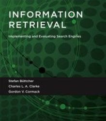 Information Retrieval - Implementing And Evaluating Search Engines Paperback