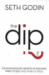 The Dip: The Extraordinary Benefits Of Knowing When To Quit and When To Stick