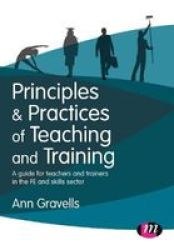Principles And Practices Of Teaching And Training - A Guide For Teachers And Trainers In The Fe And Skills Sector Paperback