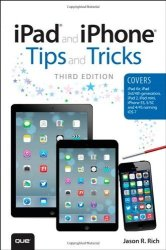 Ipad And Iphone Tips And Tricks: Covers IOS7 For Ipad Air Ipad 3RD 4TH Generation Ipad 2 And Ipad MINI Iphone 5S 5 5C & 4 4S
