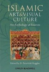 Islamic Art And Visual Culture - An Anthology Of Sources paperback