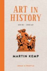 Art In History 600 Bc - 2000 Ad: Ideas In Profile Paperback